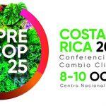 COSTA RICA ES ANFITRIONA DE PRECOP25, UNA REUNIÓN MUNDIAL CLAVE CONTRA LA CRISIS CLIMÁTICA